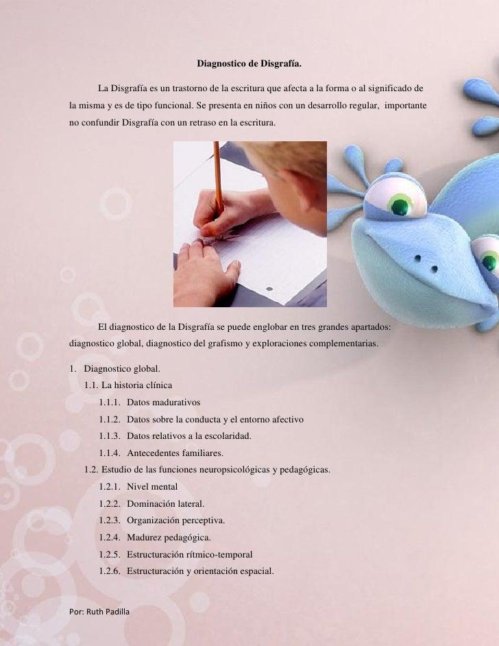 Diagnostico de Disgrafía.          La Disgrafía es un trastorno de la escritura que afecta a la forma o al significado de ...
