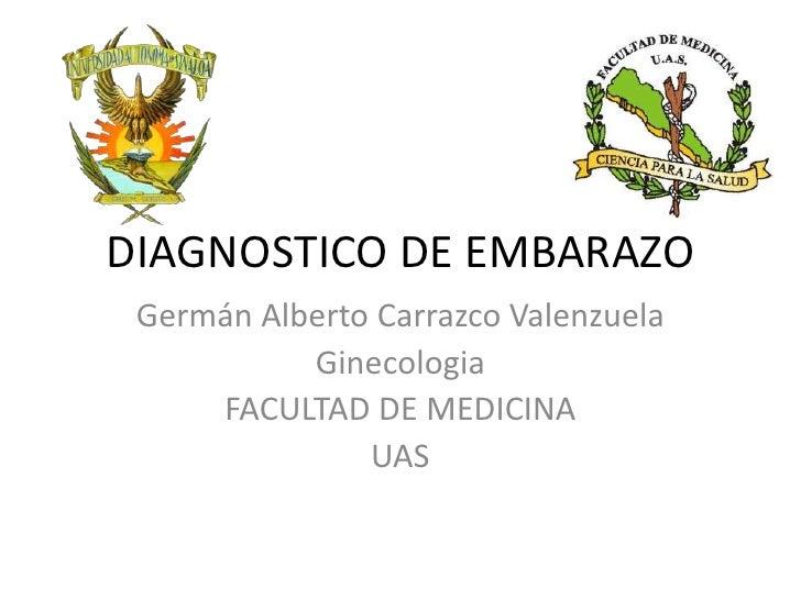 DIAGNOSTICO DE EMBARAZO<br />Germán Alberto Carrazco Valenzuela<br />Ginecologia<br />FACULTAD DE MEDICINA <br />UAS <br />