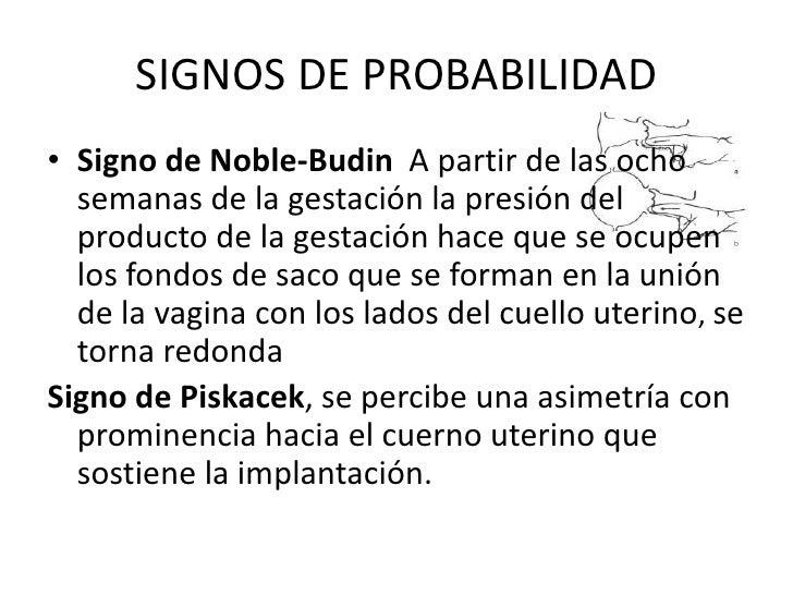 SIGNOS DE PROBABILIDAD<br />Signo de Noble-Budin A partir de las ocho semanas de la gestación la presión del producto de l...