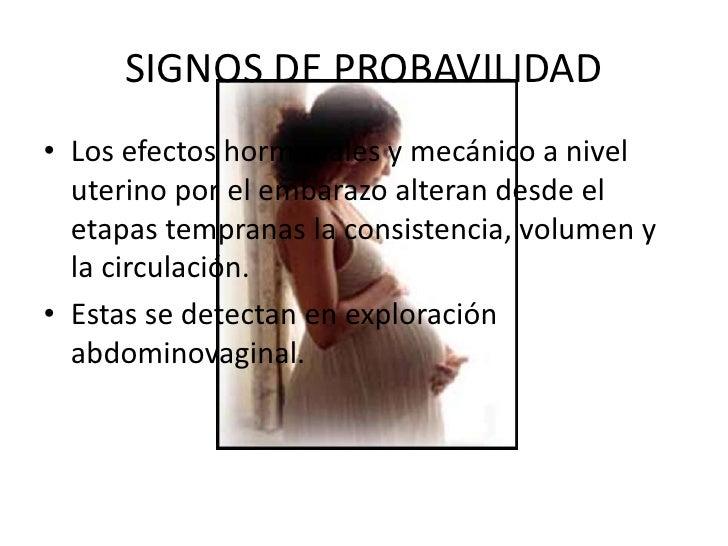 SIGNOS DE PROBAVILIDAD<br />Los efectos hormonales y mecánico a nivel uterino por el embarazo alteran desde el etapas temp...