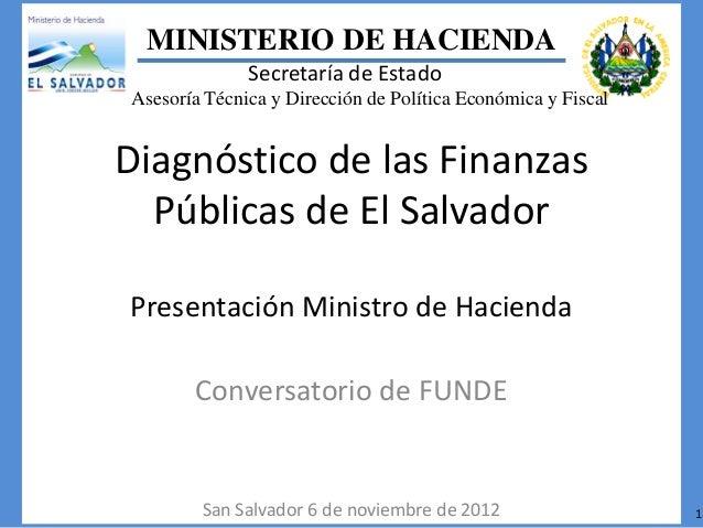Diagnóstico de las Finanzas Públicas de El Salvador Presentación Ministro de Hacienda Conversatorio de FUNDE San Salvador ...