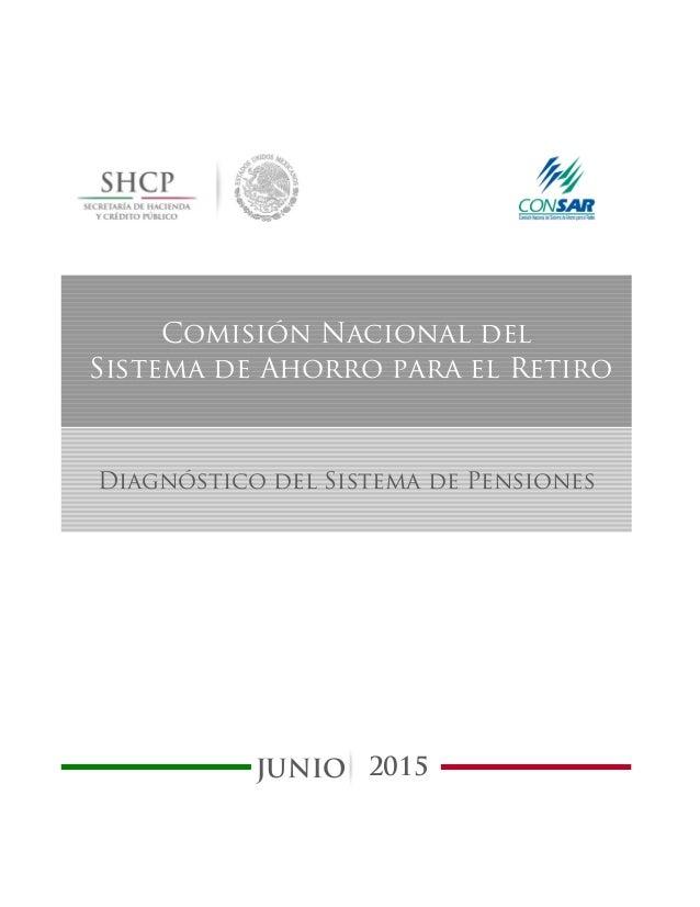 JUNIO Comisión Nacional del Sistema de Ahorro para el Retiro Diagnóstico del Sistema de Pensiones 2015