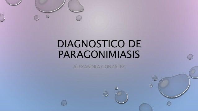 DIAGNOSTICO DE PARAGONIMIASIS ALEXANDRA GONZÁLEZ