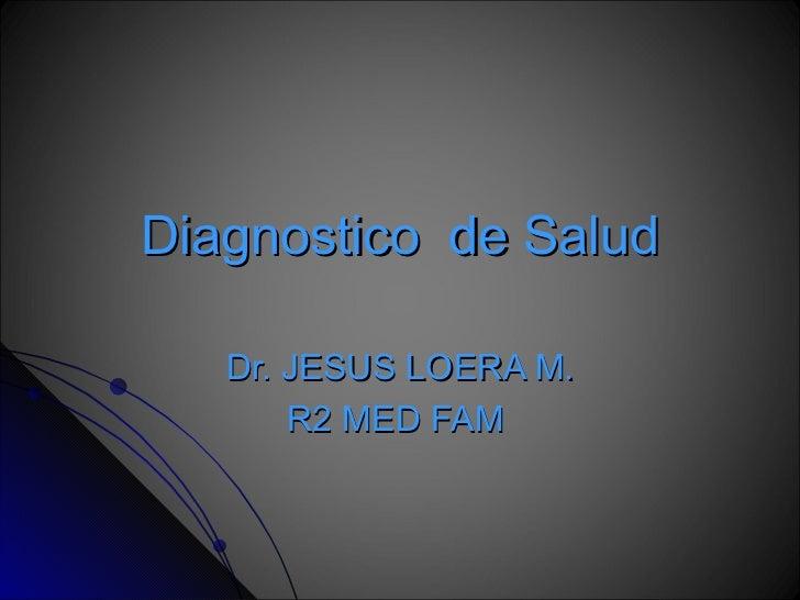 Diagnostico  de Salud Dr. JESUS LOERA M. R2 MED FAM