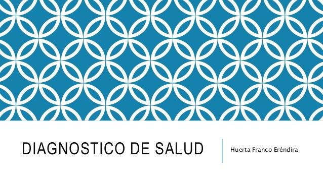 DIAGNOSTICO DE SALUD Huerta Franco Eréndira