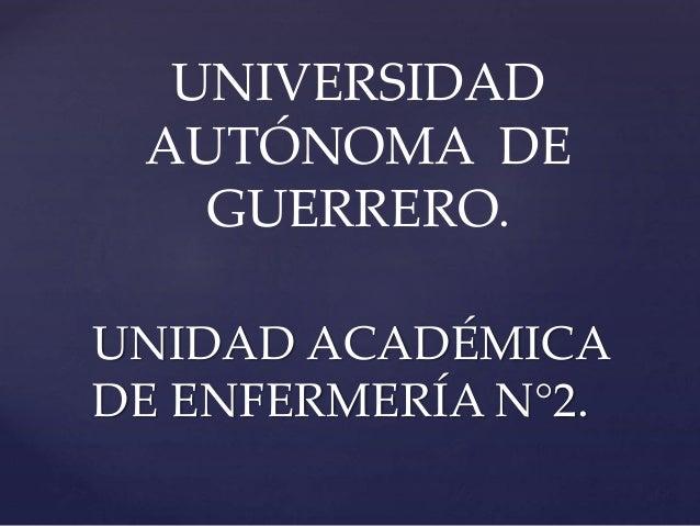 UNIDAD ACADÉMICA DE ENFERMERÍA N°2. UNIVERSIDAD AUTÓNOMA DE GUERRERO.