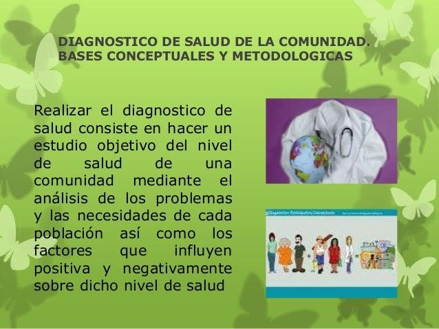 DIAGNOSTICO DE SALUD DE LA COMUNIDAD. BASES CONCEPTUALES Y METODOLOGICAS Realizar el diagnostico de salud consiste en hace...
