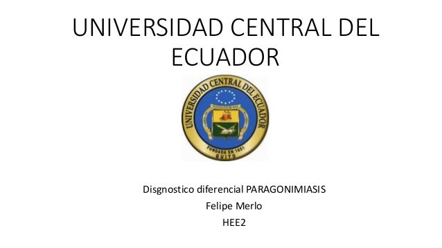UNIVERSIDAD CENTRAL DEL ECUADOR Disgnostico diferencial PARAGONIMIASIS Felipe Merlo HEE2