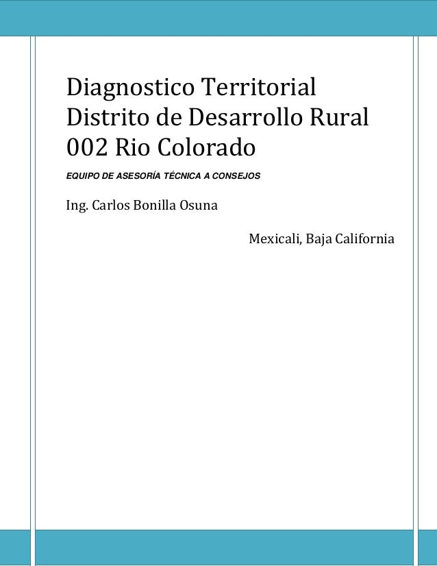 Diagnostico Territorial Distrito de Desarrollo Rural 002 Rio Colorado EQUIPO DE ASESORÍA TÉCNICA A CONSEJOS Ing. Carlos Bo...