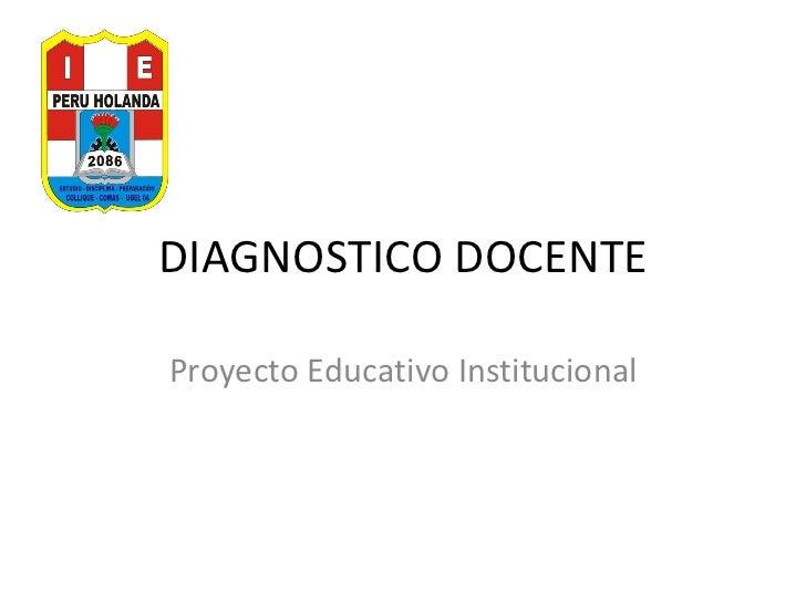 DIAGNOSTICO DOCENTE Proyecto Educativo Institucional
