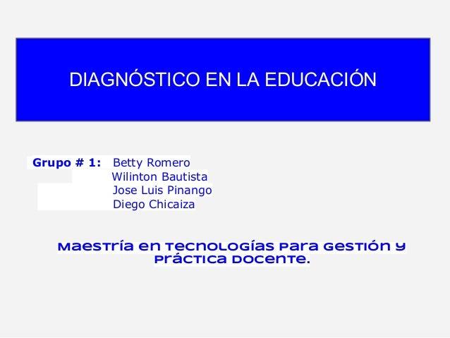 Grupo # 1: Betty RomeroWilinton BautistaJose Luis PinangoDiego ChicaizaMaestría en Tecnologías para Gestión yPráctica Doce...