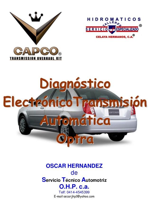 OSCAR HERNANDEZ de Servicio Técnico Automotriz O.H.P. c.a. Telf: 0414-4545399 E-mail:oscarjhp1@yahoo.com DDiiaaggnnóósstti...