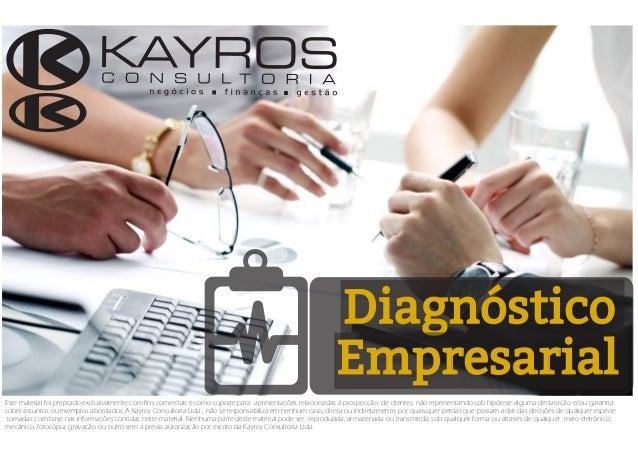 Diagnóstico Empresarial Este material foi preprado exclusivamente com fins comerciais e como suporte para apresentações re...