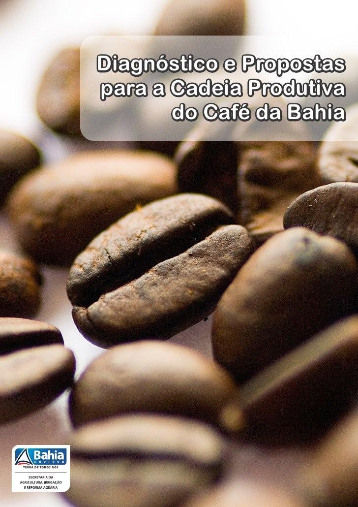 Diagnóstico e Propostaspara a Cadeia Produtiva       do Café da Bahia