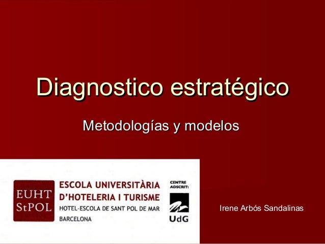 Diagnostico estratégico    Metodologías y modelos                       Irene Arbós Sandalinas