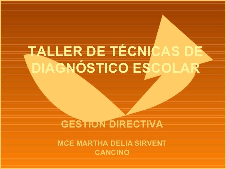 TALLER DE TÉCNICAS DE DIAGNÓSTICO ESCOLAR GESTIÓN DIRECTIVA MCE MARTHA DELIA SIRVENT CANCINO