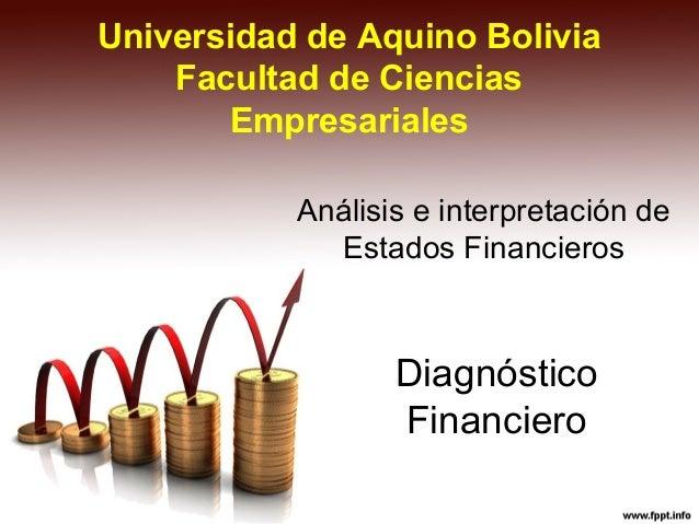Universidad de Aquino BoliviaFacultad de CienciasEmpresarialesAnálisis e interpretación deEstados FinancierosDiagnósticoFi...