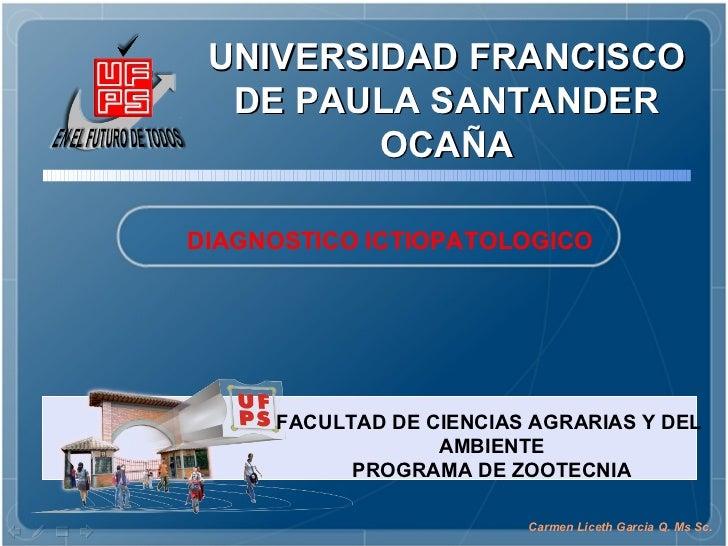 UNIVERSIDAD FRANCISCO DE PAULA SANTANDER OCAÑA DIAGNOSTICO ICTIOPATOLOGICO FACULTAD DE CIENCIAS AGRARIAS Y DEL  AMBIENTE P...