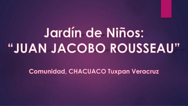 El Jardín de Niños Juan Jacobo Rousseau ubicado en la comunidad de Chacuaco en la ciudad de Tuxpan Veracruz, con matricula...