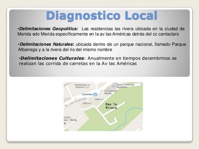 Diagnostico Local •Delimitaciones Geopolítica: Las residencias las rivera ubicada en la ciudad de Merida edo Merida especí...