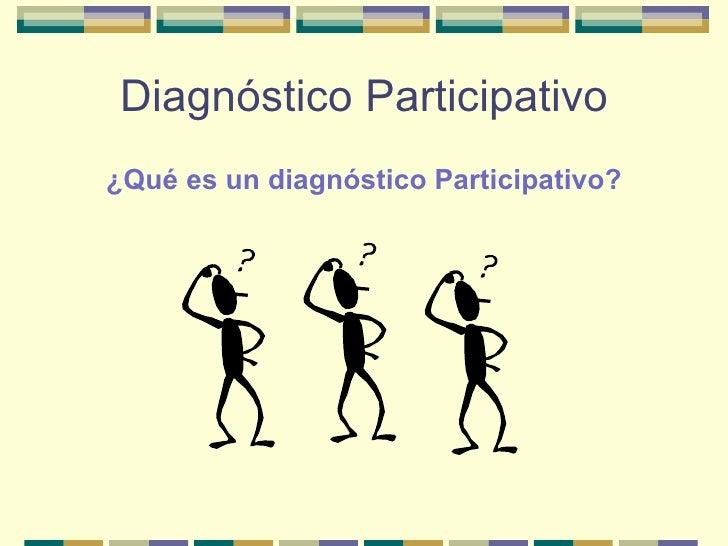 Diagnóstico Participativo¿Qué es un diagnóstico Participativo?