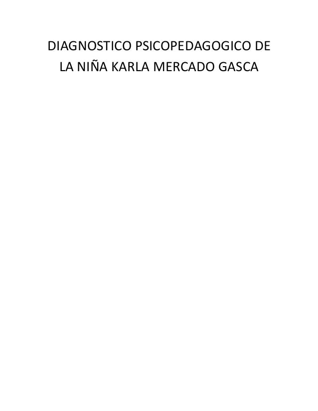 DIAGNOSTICO PSICOPEDAGOGICO DE  LA NIÑA KARLA MERCADO GASCA