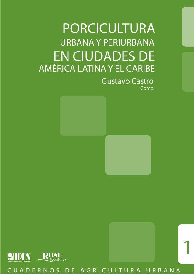 PORCICULTURA  URBANA Y PERIURBANA  EN CIUDADES DE  AMÉRICA LATINA Y EL CARIBE Gustavo Castro  Comp.  1 C UA D E R N O S D ...