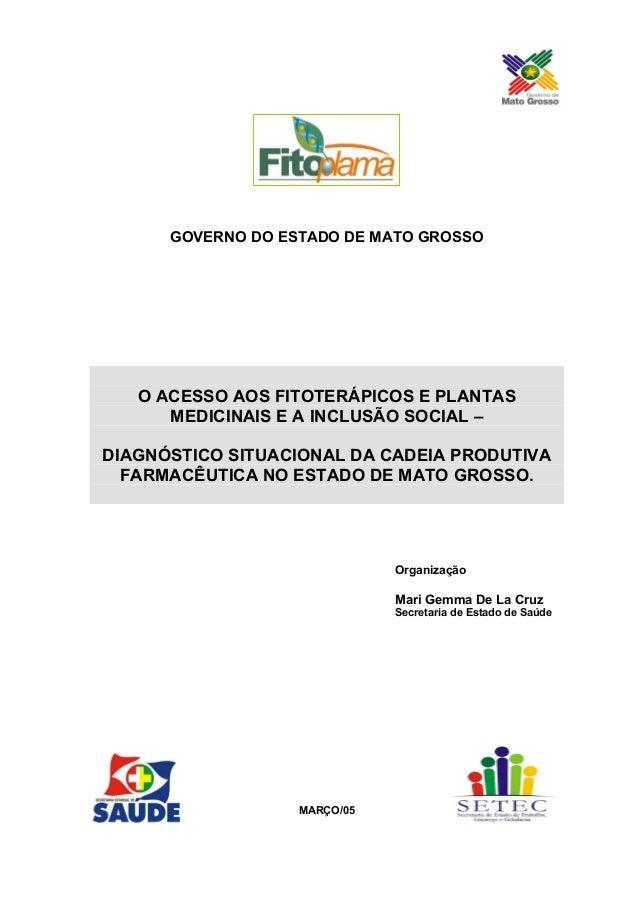 GOVERNO DO ESTADO DE MATO GROSSO O ACESSO AOS FITOTERÁPICOS E PLANTAS MEDICINAIS E A INCLUSÃO SOCIAL – DIAGNÓSTICO SITUACI...