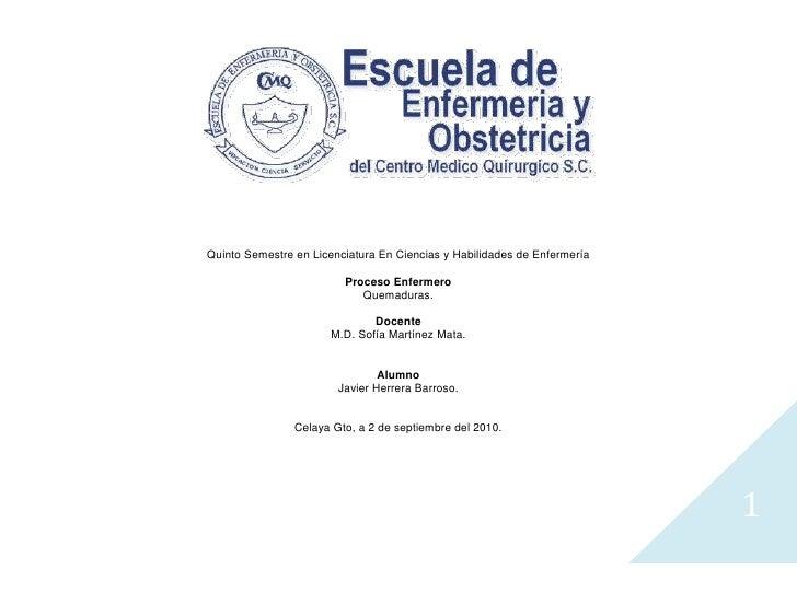 Quinto Semestre en Licenciatura En Ciencias y Habilidades de Enfermería<br />Proceso Enfermero<br />Quemaduras.<br />Docen...