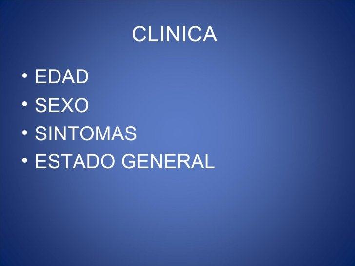 CLINICA•   EDAD•   SEXO•   SINTOMAS•   ESTADO GENERAL