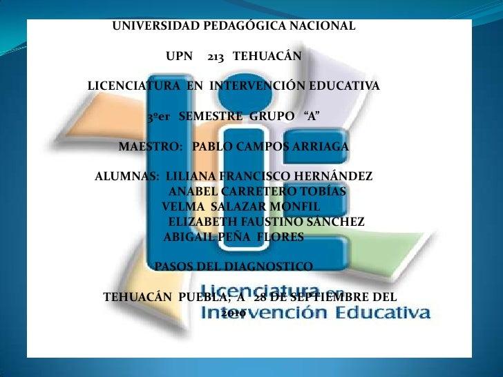 UNIVERSIDAD PEDAGÓGICA NACIONAL<br />UPN     213   TEHUACÁN<br />LICENCIATURA  EN  INTERVENCIÓN EDUCATIVA<br /><br />3ºer...