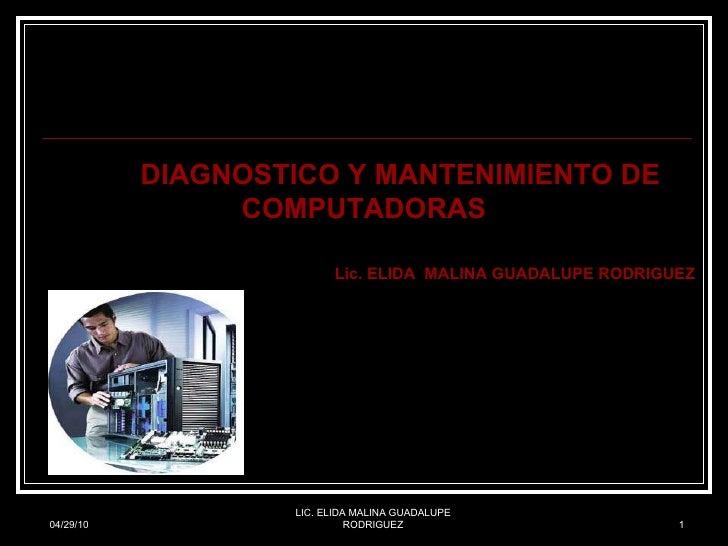 04/29/10 LIC. ELIDA MALINA GUADALUPE RODRIGUEZ DIAGNOSTICO Y MANTENIMIENTO DE COMPUTADORAS Lic. ELIDA  MALINA GUADALUPE RO...
