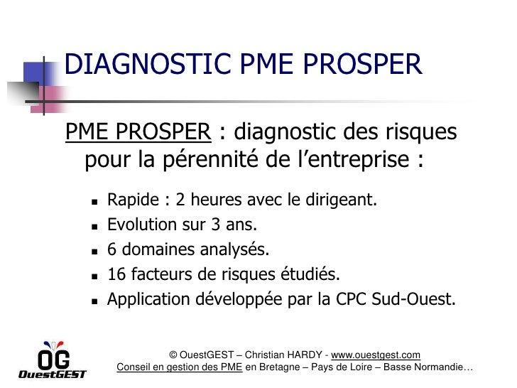 DIAGNOSTIC PME PROSPERPME PROSPER : diagnostic des risques pour la pérennité de l'entreprise :     Rapide : 2 heures avec...