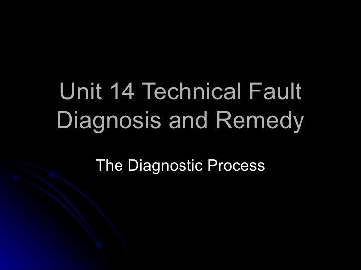 Unit 14 Technical Fault Diagnosis and Remedy The Diagnostic Process