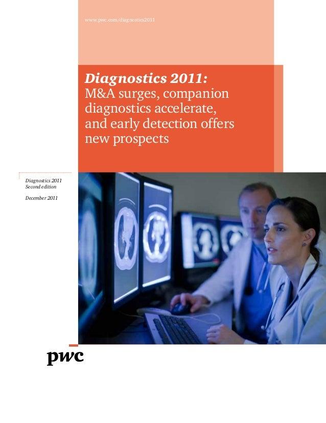 www.pwc.com/diagnostics2011  Diagnostics 2011: M&A surges, companion diagnostics accelerate, andearly detection offers ne...