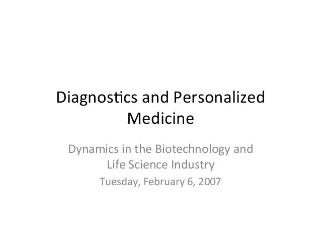 Diagnos(cs  and  Personalized   Medicine   Dynamics  in  the  Biotechnology  and   Life  Science  In...