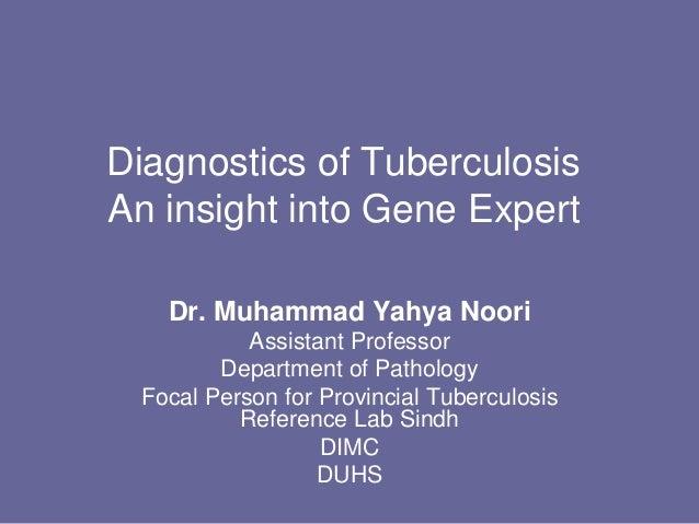Diagnostics of Tuberculosis An insight into Gene Expert Dr. Muhammad Yahya Noori Assistant Professor Department of Patholo...