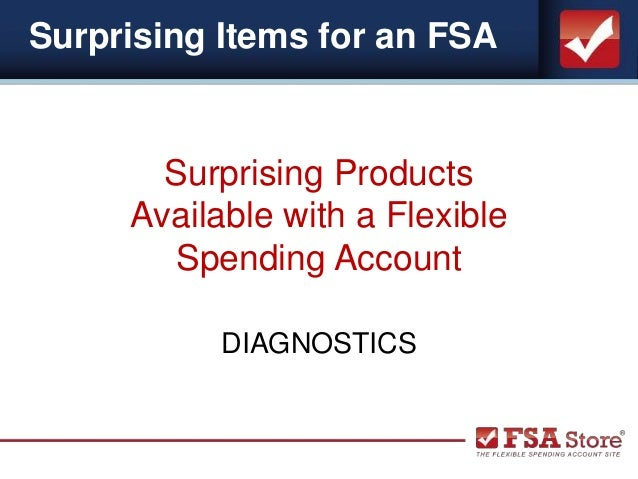 Surprising Items for an FSA Surprising Products Available with a Flexible Spending Account DIAGNOSTICS