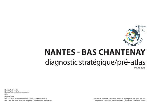 NANTES - BAS CHANTENAY diagnostic stratégique/pré-atlasMARS 2015 Reichen et Robert & Associés // Phytolab paysagistes // M...