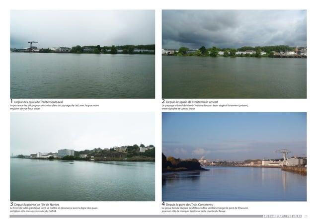BAS CHANTENAY // PRE ATLAS 25 1 Depuis les quais de Trentemoult aval Importance des découpes construites dans un paysage d...