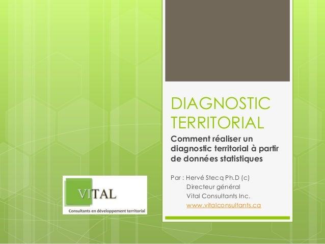 DIAGNOSTIC TERRITORIAL Comment réaliser un diagnostic territorial à partir de données statistiques Par : Hervé Stecq Ph.D ...