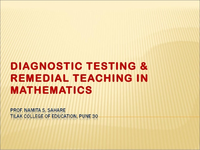 DIAGNOSTIC TESTING &REMEDIAL TEACHING INMATHEMATICS