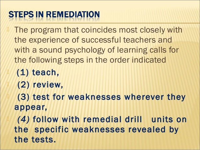 remedial steps for weak students Remedial education (also known as developmental education, basic skills education, compensatory education, preparatory education, and academic upgrading) is assigned to assist students in order to achieve expected competencies in core academic skills such as literacy and numeracy whereas special education is designed specifically for students with special needs, remedial education can be.