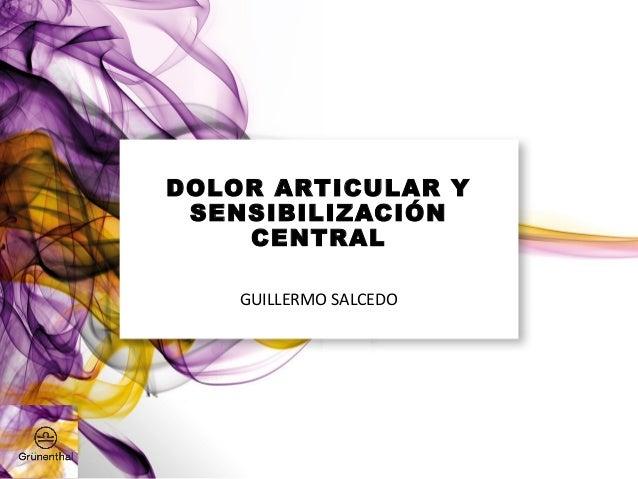 DOLOR ARTICULAR Y SENSIBILIZACIÓN CENTRAL GUILLERMO SALCEDO