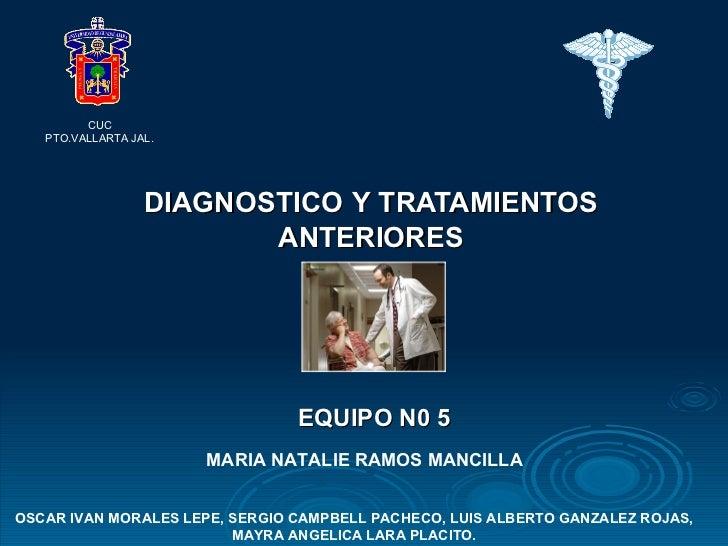 DIAGNOSTICO   Y TRATAMIENTOS ANTERIORES EQUIPO N0 5 OSCAR IVAN MORALES LEPE, SERGIO CAMPBELL PACHECO, LUIS ALBERTO GANZALE...