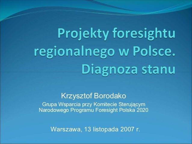 Krzysztof Borodako Grupa Wsparcia przy Komitecie SterującymNarodowego Programu Foresight Polska 2020    Warszawa, 13 listo...