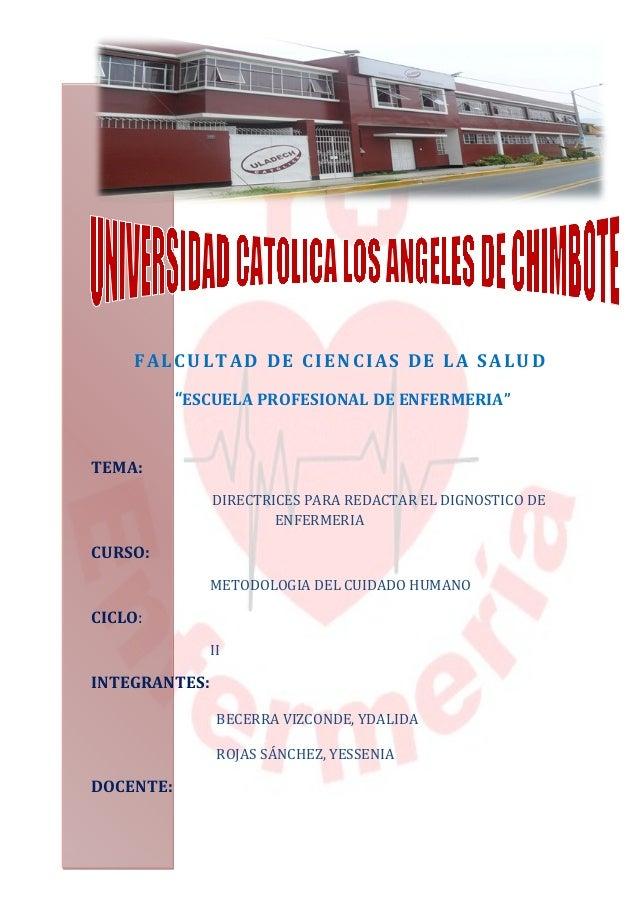 """FALCULTAD DE CIENCIAS DE LA SALUD """"ESCUELA PROFESIONAL DE ENFERMERIA"""" TEMA: DIRECTRICES PARA REDACTAR EL DIGNOSTICO DE ENF..."""