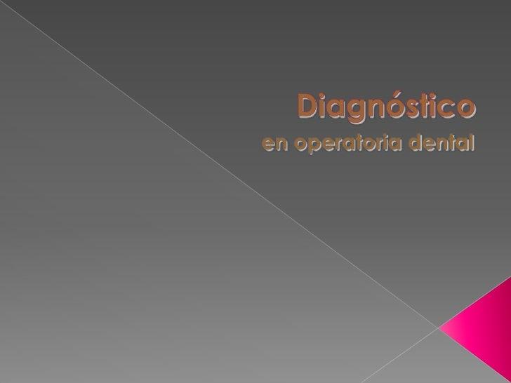 Diagnóstico<br />en operatoria dental<br />