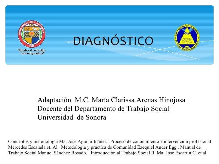 DIAGNÓSTICO Conceptos y metodología Ma. José Aguilar Idáñez.  Proceso de conocimiento e intervención profesional  Mercedes...