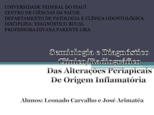 UNIVERSIDADE FEDERAL DO PIAUÍ CENTRO DE CIÊNCIAS DA SAÚDE DEPARTAMENTO DE PATOLOGIA E CLÍNICA ODONTOLÓGICA DISCIPLINA: DIA...